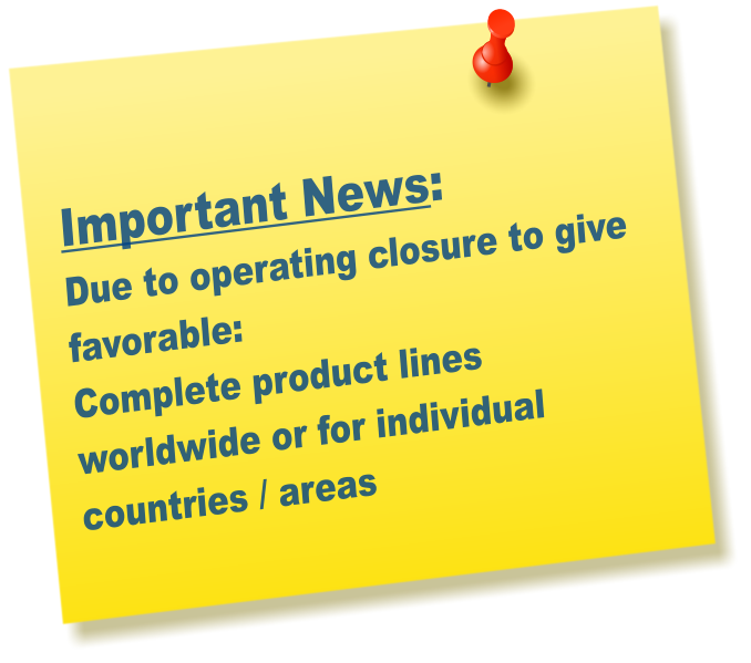 Important News:   Due to operating closure to give favorable: Complete product lines worldwide or for individual countries / areas